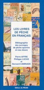 Pierre Affre et Philippe Lucas - Les livres de pêche en français - Bibliographie des ouvrages de pêche sportive en eau douce.