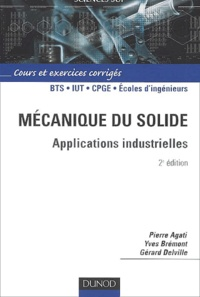 Pierre Agati et Yves Brémont - Mécanique du solide. - Applications industrielles, 2ème édition.
