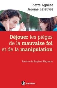 Pierre Agnese et Jérôme Lefeuvre - Déjouer les pièges de la manipulation et de la mauvaise foi - 2e éd..