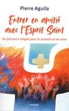 Pierre Aguila - Devenir amis du Saint-Esprit - Un parcours en 9 étapes.