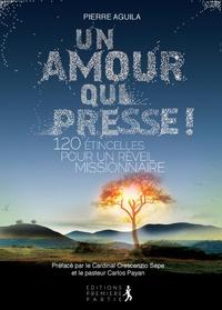 Pierre Aguila - Un amour qui presse ! - 120 étincelles pour un réveil missionnaire.