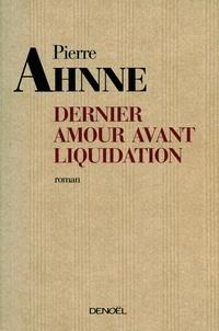Pierre Ahnne - Dernier amour avant liquidation.