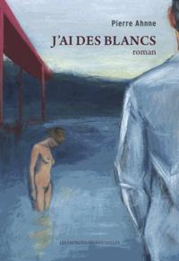 Pierre Ahnne - J'ai des blancs.