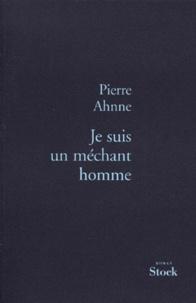 Pierre Ahnne - Je suis un méchant homme.