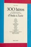 Pierre Ajame - Trois cents héros et personnages du roman français (1) : D'Atala à Zazie.