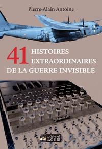 Pierre-Alain Antoine - 41 histoires extraordinaires de la guerre invisible.