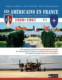 Pierre-Alain Antoine et Pierre Labrude - Les Américains en France (1950-1967) - Tome 2, La Communication Zone et l'OTAN.