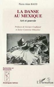 Pierre-Alain Baud - La danse au Mexique - Art et pouvoir.