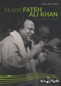 Pierre-Alain Baud - Nusrat Fateh Ali Khan - Le messager du qawwali.