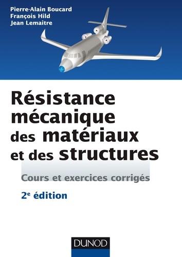 Résistance mécanique des matériaux et des structures - Pierre-Alain Boucard, François Hild, Jean Lemaitre - Format PDF - 9782100752263 - 17,99 €