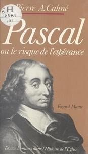 Pierre-Alain Cahné et Jean-Robert Armogathe - Pascal - Ou Le risque de l'espérance.