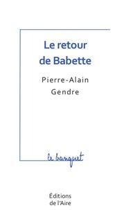 Pierre-Alain Gendre - Le retour de Babette.
