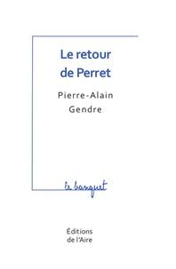 Pierre-Alain Gendre - Le retour de Perret.