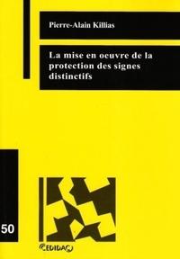 Pierre-Alain Killias - La mise en oeuvre de la protection des signes distinctifs.