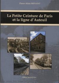 Pierre-Alain Menant - La Petite Ceinture de Paris et la ligne d'Auteuil.