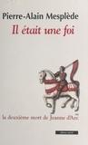 Pierre-Alain Mesplède - IL ETAIT UNE FOIS. - La deuxième mort de Jeanne d'Arc.