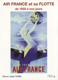 Pierre-Alain Nobs - Air France et sa flotte - De 1933 à nos jours.