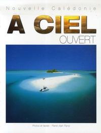 Pierre-Alain Pantz - Nouvelle Calédonie A ciel ouvert - Edition bilingue français-anglais.