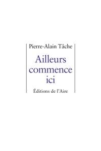 Pierre-Alain Tâche - Ailleurs commence ici.