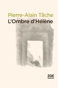 Pierre-Alain Tâche - L'ombre d'Hélène suivi de La fausse morte.