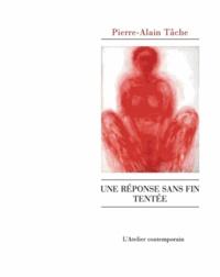 Pierre-Alain Tâche - Une réponse sans fin tentée.
