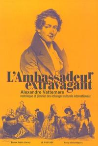 Galabria.be L'Ambassadeur extravagant - Alexandre Vattemare, ventriloque et pionnier des échanges culturels internationaux Image