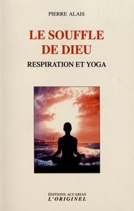 Pierre Alais - Le souffle de Dieu - Respiration et yoga.