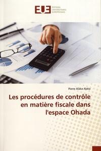 Pierre Alaka Alaka - Les procédures de contrôle en matière fiscale dans l'espace Ohada.