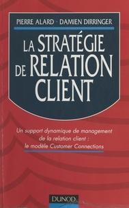 Pierre Alard et Damien Dirringer - La stratégie de relation client - Un support dynamique de management de la relation client : le modèle Customer Connections.