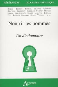 Pierre Alary et Didier Bazile - Nourrir les hommes - Un dictionnaire.