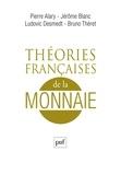 Pierre Alary et Jérôme Blanc - Théories françaises de la monnaie - Une anthologie.