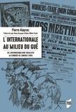 Pierre Alayrac - L'Internationale au milieu du gué - De l'internationale socialiste au congrès de Londres (1896).