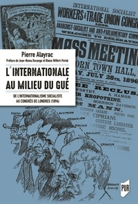 Pierre Alayrac - L'Internationale au milieu du gué - De l'internationale socialiste au congrès de Londres (1896).