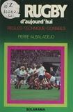 Pierre Albaladejo - Le rugby d'aujourd'hui - Règles, technique, conseils.