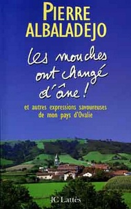 Pierre Albaladejo - Les mouches ont changé d'âne ! - et autres expressions savoureuses de mon pays d'Olvalie.