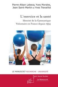 Pierre-Alban Lebecq et Yves Morales - L'exercice et la santé - Identité de la gymnastique volontaire en France depuis 1954.