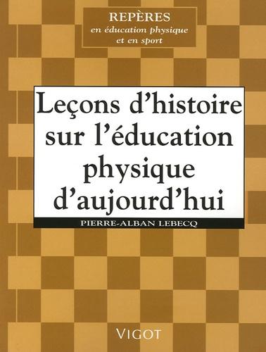 Pierre-Alban Lebecq - Leçons d'histoire sur l'éducation physique d'aujourd'hui.