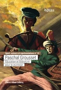 Pierre-Alban Lebecq - Paschal Grousset - Education et littérature pour la jeunesse.