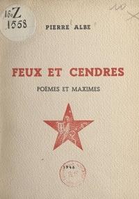 Pierre Albe - Feux et cendres - Poèmes et maximes.