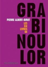 Pierre Albert-Birot - Grabinoulor - Les six livres de Grabinoulor.