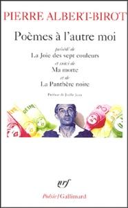 Pierre Albert-Birot - Poèmes à l'autre moi - Précédé de La Joie des sept couleurs et suivi de Ma morte et de La Panthère noire.