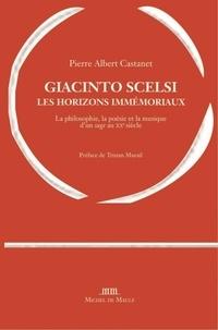 Pierre Albert Castanet - Giacinto Scelsi, les horizons immémoriaux.