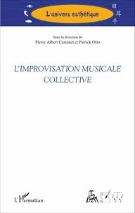 Pierre Albert Castanet et Patrick Otto - L'improvisation musicale collective.