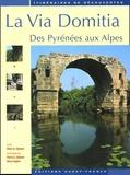 Pierre-Albert Clément - La Via Domitia - Des Pyrénées aux Alpes.