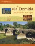 Pierre-Albert Clément et Henry Ayglon - La Via Domitia - Des Pyrénées aux Alpes.