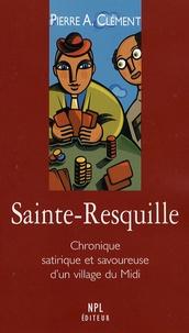 Pierre-Albert Clément - Sainte-Resquille - Chronique satirique et savoureuse.