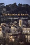 Pierre-Albert Clément - Une histoire de Sauve.