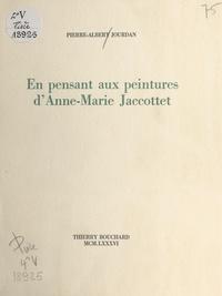 Pierre-Albert Jourdan - En pensant aux peintures d'Anne-Marie Jaccottet.