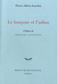 Pierre-Albert Jourdan - Le bonjour et l'adieu.