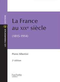 Pierre Albertini - La France du XIXe siècle (1815-1914).